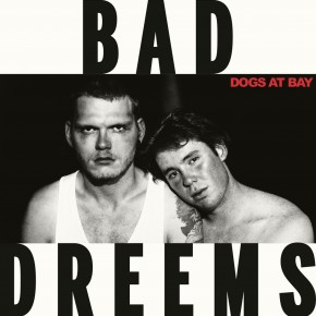MUSIC: BAD//DREEMS RELEASE NEW SINGLE 'HIDING TO NOTHING' PLUS ANNOUNCE DEBUT ALBUM 'DOGS AT BAY' AND NATIONAL 'DOGS AT BAY' TOUR