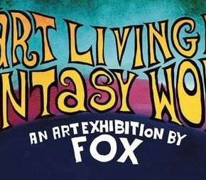 START LIVING IN A FANTASY WORLD - AN EXHIBITION BY FOX