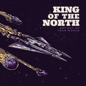 ALBUM REVIEW: GET OUT OF YOUR WORLD BY KING OF THE NORTH