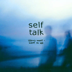SELF TALK RELEASE DEBUT EP: SEEING WHAT I WANT TO SEE