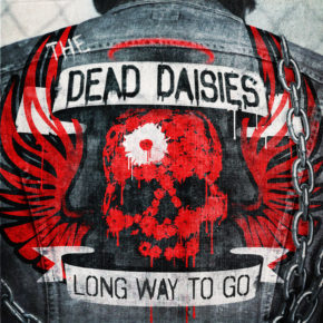 THE DEAD DAISIES RELEASE NEW SINGLE, 'LONG WAY TO GO' VIA SPITFIRE MUSIC!