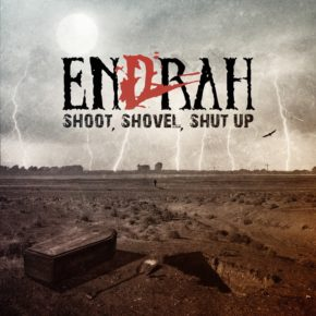 ENDRAH RELEASE LATEST EP: SHOOT, SHOVEL, SHUT UP!