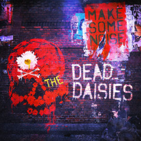 THE DEAD DAISIES' NEW RELEASE: MAKE SOME NOISE
